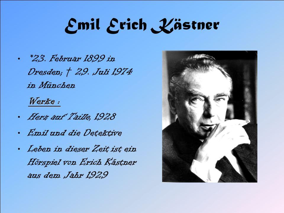 Emil Erich Kästner *23. Februar 1899 in Dresden; 29. Juli 1974 in München Werke : Herz auf Taille, 1928 Emil und die Detektive Leben in dieser Zeit is