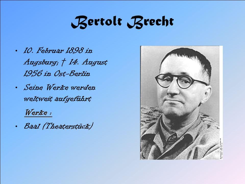 Bertolt Brecht 10. Februar 1898 in Augsburg; 14. August 1956 in Ost-Berlin Seine Werke werden weltweit aufgeführt Werke : Werke : Baal (Theaterstück)