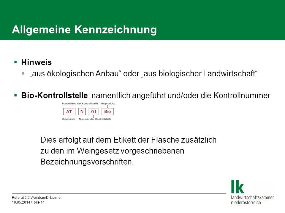 Referat 2.2 Weinbau/DI Loimer 19.05.2014 /Folie 14 Allgemeine Kennzeichnung Hinweis aus ökologischen Anbau oder aus biologischer Landwirtschaft Bio-Ko