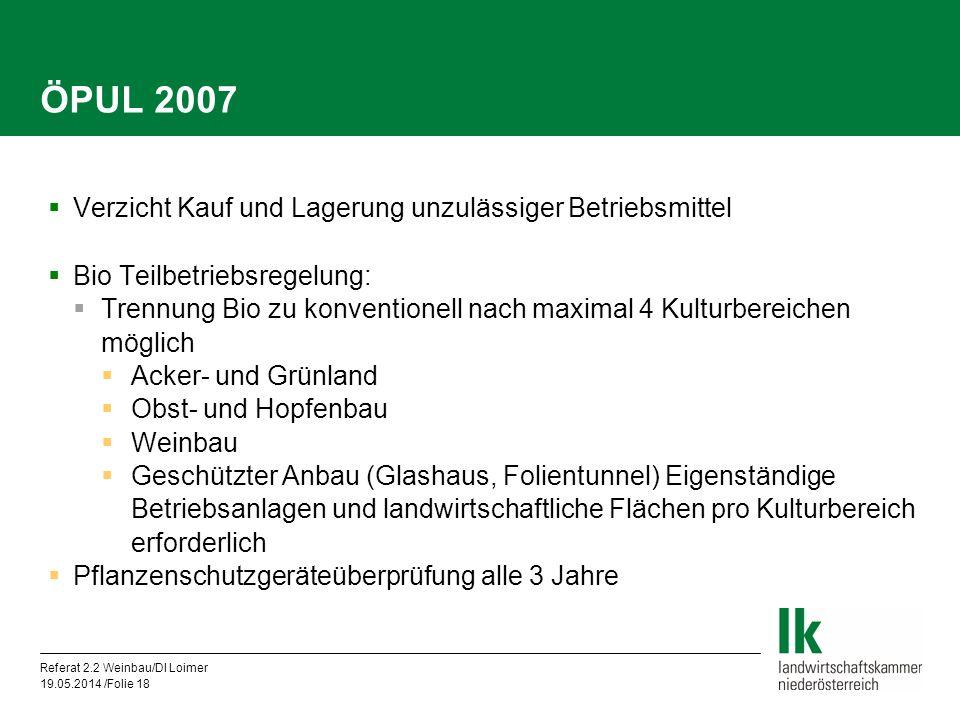 Referat 2.2 Weinbau/DI Loimer 19.05.2014 /Folie 18 ÖPUL 2007 Verzicht Kauf und Lagerung unzulässiger Betriebsmittel Bio Teilbetriebsregelung: Trennung