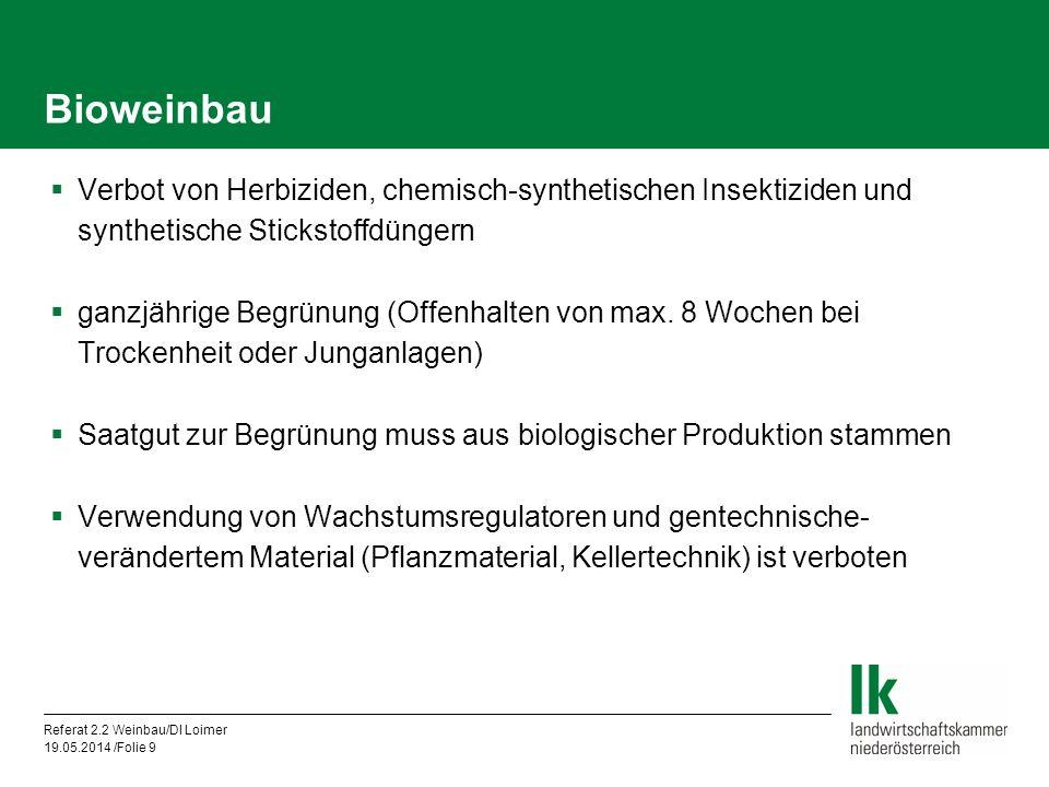 Referat 2.2 Weinbau/DI Loimer 19.05.2014 /Folie 9 Bioweinbau Verbot von Herbiziden, chemisch-synthetischen Insektiziden und synthetische Stickstoffdüngern ganzjährige Begrünung (Offenhalten von max.