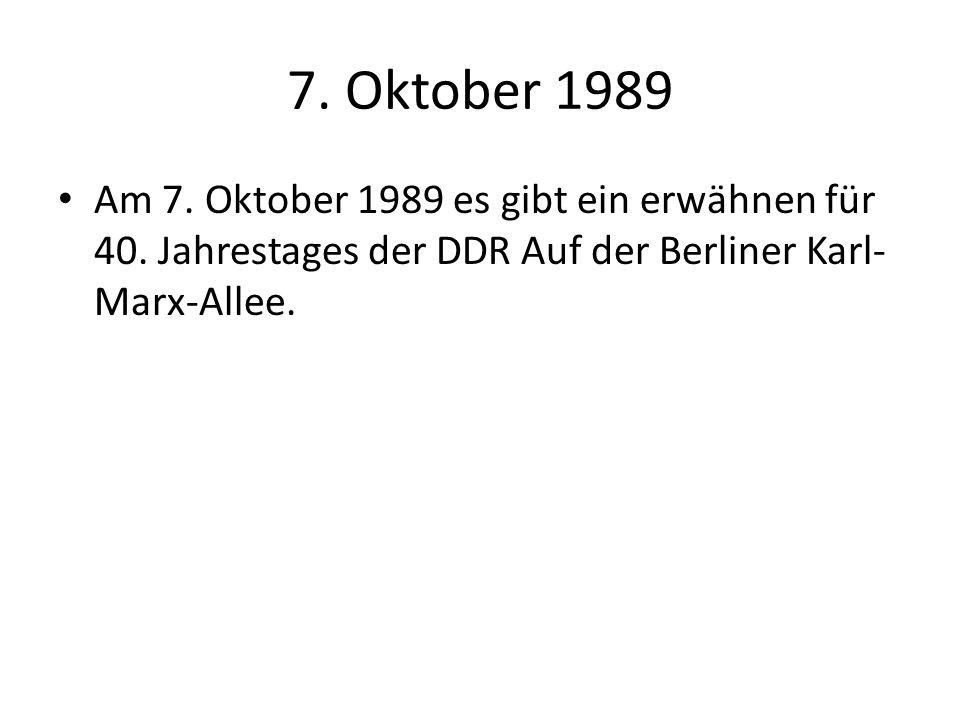 7. Oktober 1989 Am 7. Oktober 1989 es gibt ein erwähnen für 40. Jahrestages der DDR Auf der Berliner Karl- Marx-Allee.