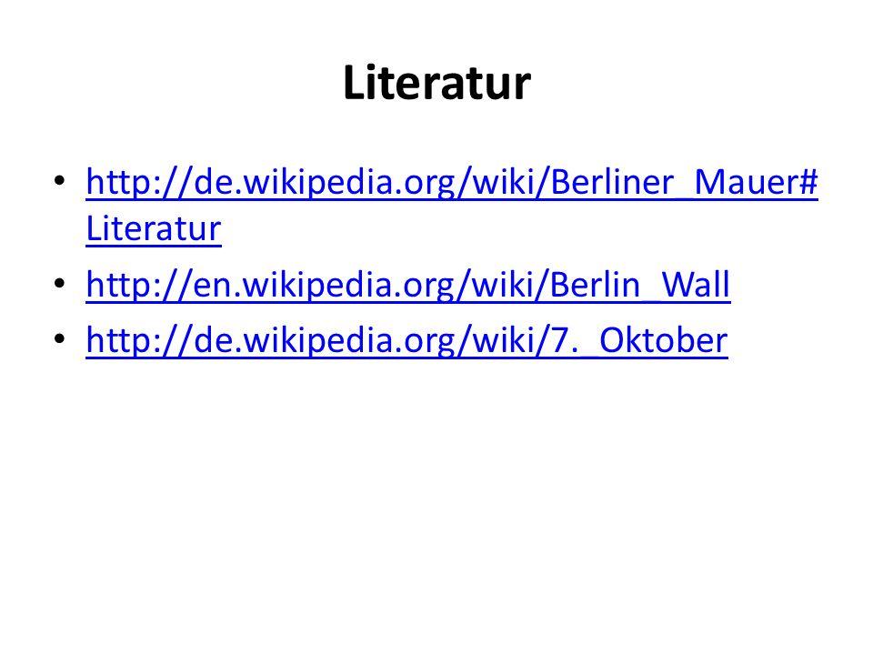 Literatur http://de.wikipedia.org/wiki/Berliner_Mauer# Literatur http://de.wikipedia.org/wiki/Berliner_Mauer# Literatur http://en.wikipedia.org/wiki/B