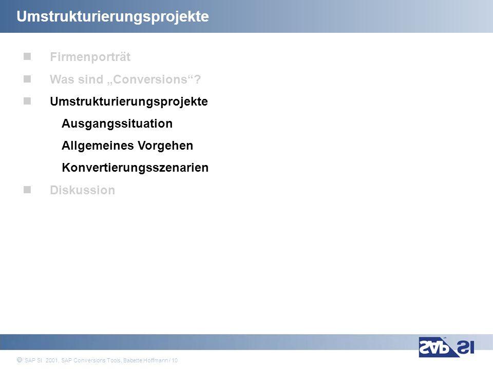 SAP Systems Integration AG 2001 / 10 SAP SI 2001, SAP Conversions Tools, Babette Hoffmann / 10 Umstrukturierungsprojekte Firmenporträt Was sind Conver
