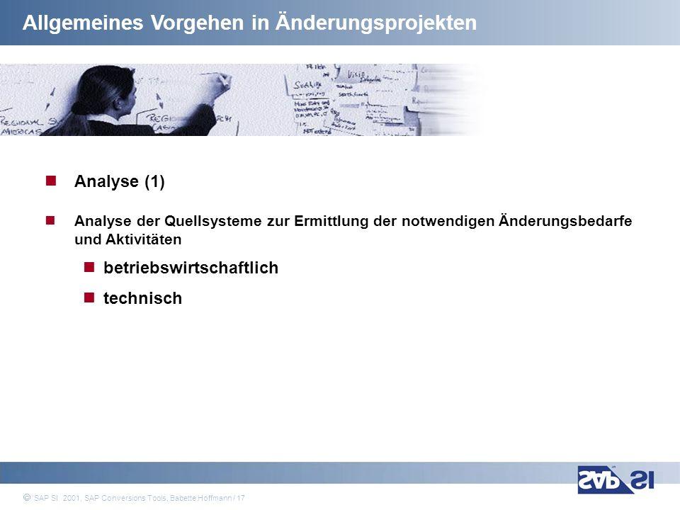 SAP Systems Integration AG 2001 / 17 SAP SI 2001, SAP Conversions Tools, Babette Hoffmann / 17 Allgemeines Vorgehen in Änderungsprojekten Analyse (1)