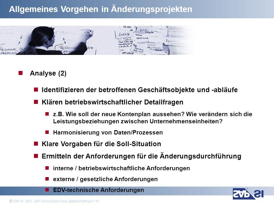 SAP Systems Integration AG 2001 / 18 SAP SI 2001, SAP Conversions Tools, Babette Hoffmann / 18 Allgemeines Vorgehen in Änderungsprojekten Analyse (2)