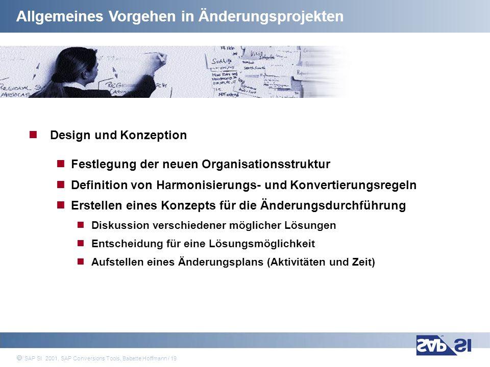 SAP Systems Integration AG 2001 / 19 SAP SI 2001, SAP Conversions Tools, Babette Hoffmann / 19 Allgemeines Vorgehen in Änderungsprojekten Design und K