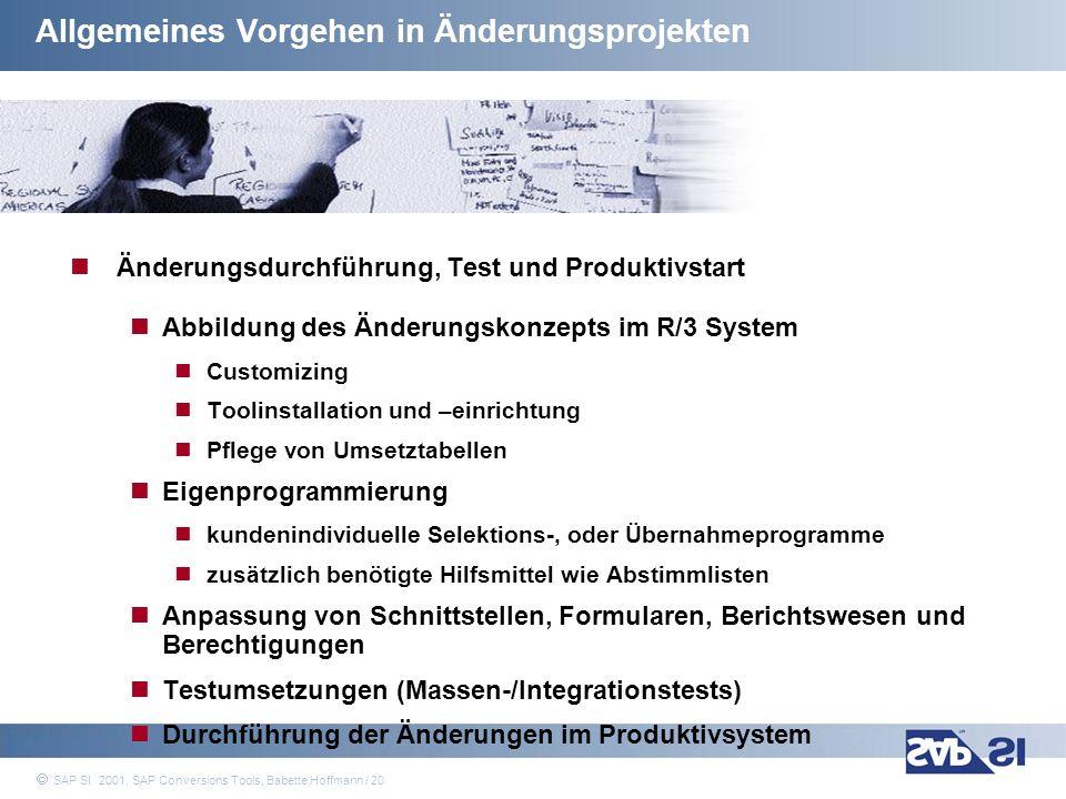 SAP Systems Integration AG 2001 / 20 SAP SI 2001, SAP Conversions Tools, Babette Hoffmann / 20 Allgemeines Vorgehen in Änderungsprojekten Änderungsdur