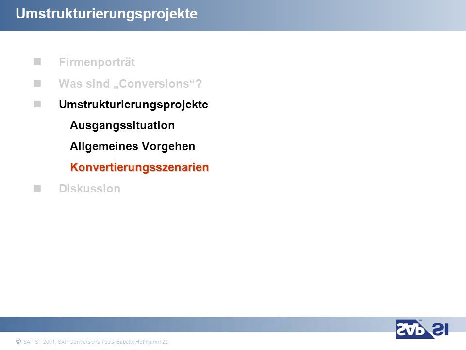 SAP Systems Integration AG 2001 / 22 SAP SI 2001, SAP Conversions Tools, Babette Hoffmann / 22 Umstrukturierungsprojekte Firmenporträt Was sind Conver