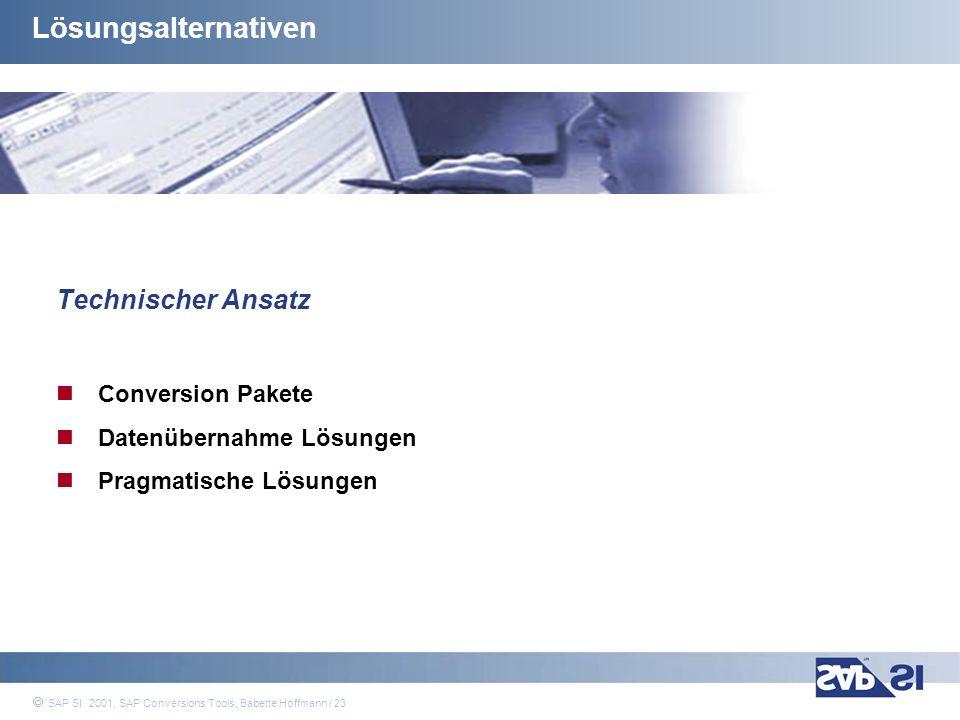 SAP Systems Integration AG 2001 / 23 SAP SI 2001, SAP Conversions Tools, Babette Hoffmann / 23 Lösungsalternativen Technischer Ansatz Conversion Paket