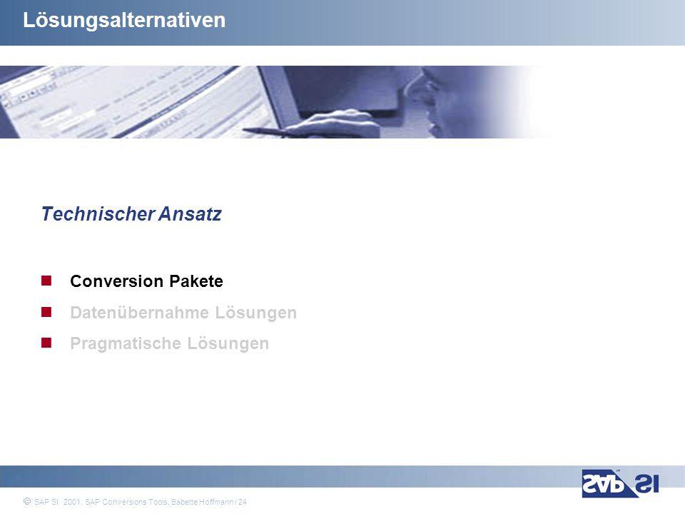 SAP Systems Integration AG 2001 / 24 SAP SI 2001, SAP Conversions Tools, Babette Hoffmann / 24 Lösungsalternativen Technischer Ansatz Conversion Paket