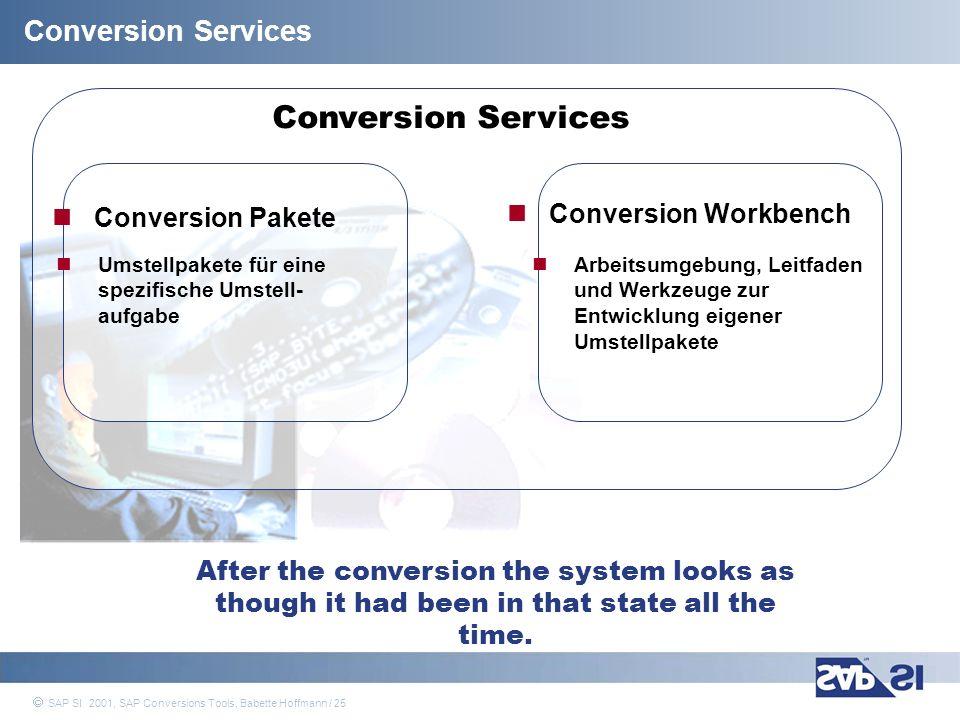 SAP Systems Integration AG 2001 / 25 SAP SI 2001, SAP Conversions Tools, Babette Hoffmann / 25 Conversion Services Conversion Pakete Umstellpakete für