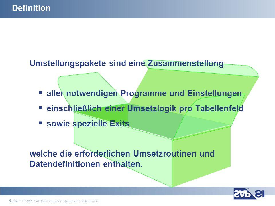 SAP Systems Integration AG 2001 / 26 SAP SI 2001, SAP Conversions Tools, Babette Hoffmann / 26 Definition Umstellungspakete sind eine Zusammenstellung