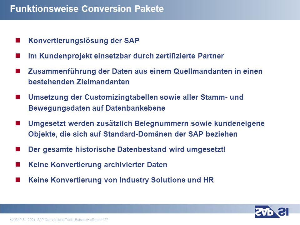 SAP Systems Integration AG 2001 / 27 SAP SI 2001, SAP Conversions Tools, Babette Hoffmann / 27 Funktionsweise Conversion Pakete Konvertierungslösung d