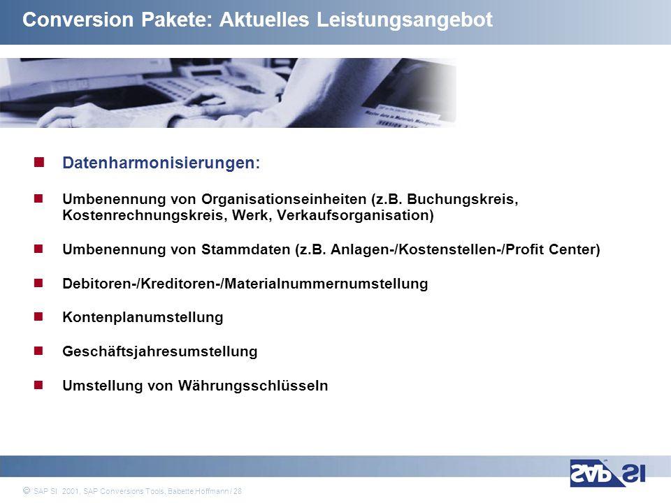 SAP Systems Integration AG 2001 / 28 SAP SI 2001, SAP Conversions Tools, Babette Hoffmann / 28 Datenharmonisierungen: Umbenennung von Organisationsein