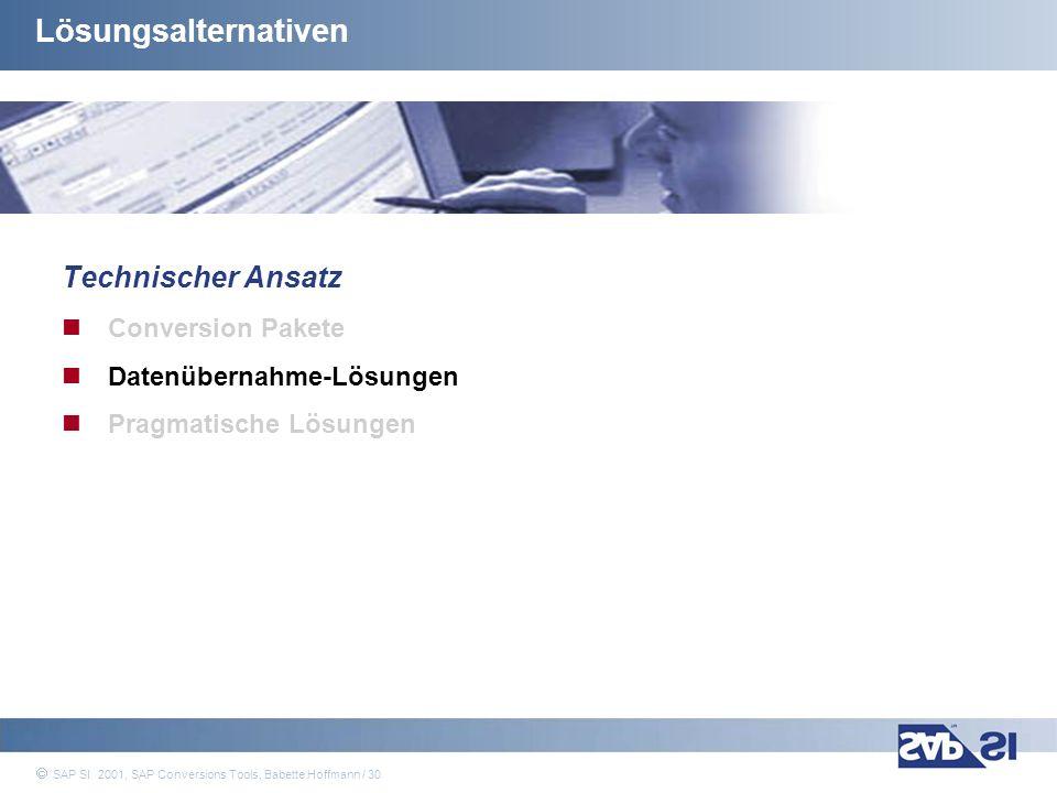 SAP Systems Integration AG 2001 / 30 SAP SI 2001, SAP Conversions Tools, Babette Hoffmann / 30 Lösungsalternativen Technischer Ansatz Conversion Paket