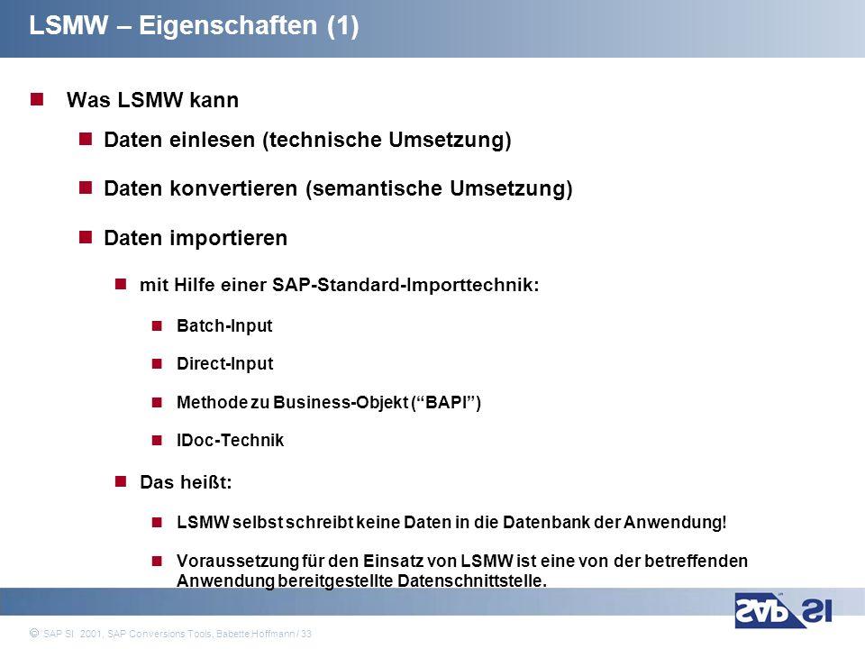 SAP Systems Integration AG 2001 / 33 SAP SI 2001, SAP Conversions Tools, Babette Hoffmann / 33 Was LSMW kann Daten einlesen (technische Umsetzung) Dat