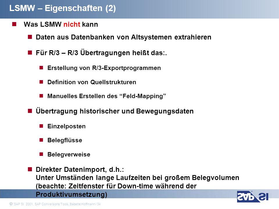 SAP Systems Integration AG 2001 / 34 SAP SI 2001, SAP Conversions Tools, Babette Hoffmann / 34 Was LSMW nicht kann Daten aus Datenbanken von Altsystem