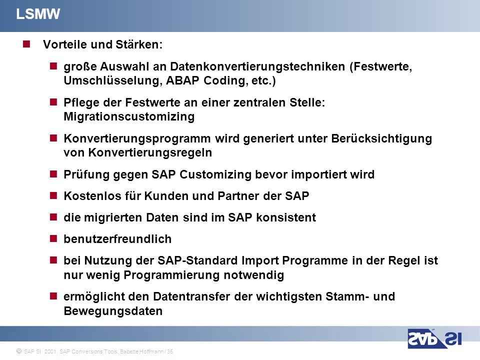 SAP Systems Integration AG 2001 / 35 SAP SI 2001, SAP Conversions Tools, Babette Hoffmann / 35 Vorteile und Stärken: große Auswahl an Datenkonvertieru