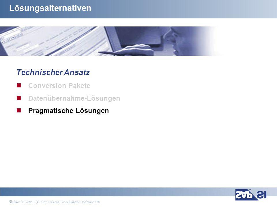 SAP Systems Integration AG 2001 / 36 SAP SI 2001, SAP Conversions Tools, Babette Hoffmann / 36 Lösungsalternativen Technischer Ansatz Conversion Paket