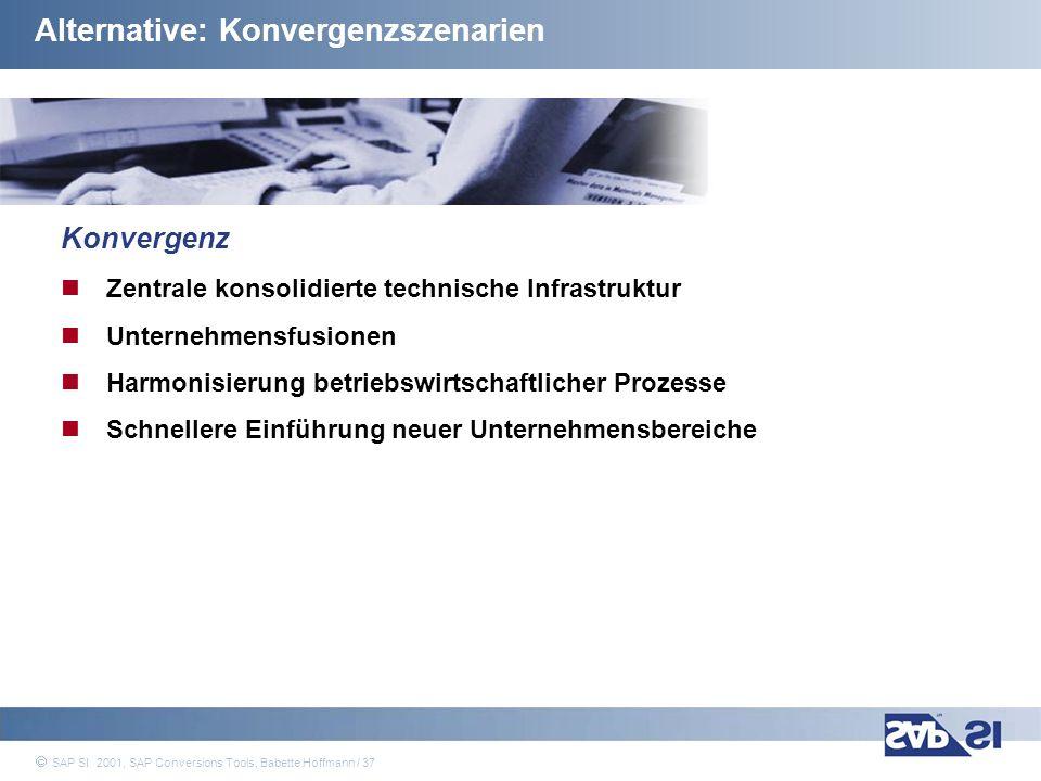 SAP Systems Integration AG 2001 / 37 SAP SI 2001, SAP Conversions Tools, Babette Hoffmann / 37 Alternative: Konvergenzszenarien Konvergenz Zentrale ko