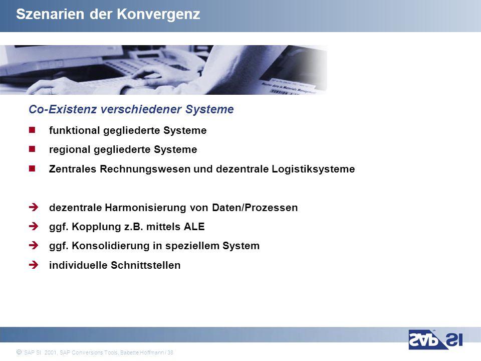 SAP Systems Integration AG 2001 / 38 SAP SI 2001, SAP Conversions Tools, Babette Hoffmann / 38 Szenarien der Konvergenz Co-Existenz verschiedener Syst