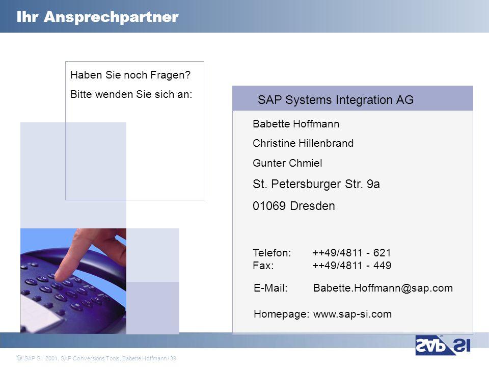 SAP Systems Integration AG 2001 / 39 SAP SI 2001, SAP Conversions Tools, Babette Hoffmann / 39 Ihr Ansprechpartner Babette Hoffmann Christine Hillenbr