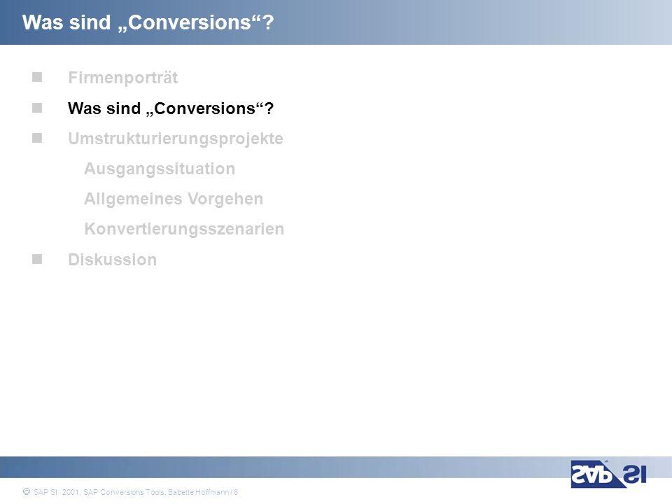 SAP Systems Integration AG 2001 / 17 SAP SI 2001, SAP Conversions Tools, Babette Hoffmann / 17 Allgemeines Vorgehen in Änderungsprojekten Analyse (1) Analyse der Quellsysteme zur Ermittlung der notwendigen Änderungsbedarfe und Aktivitäten betriebswirtschaftlich technisch