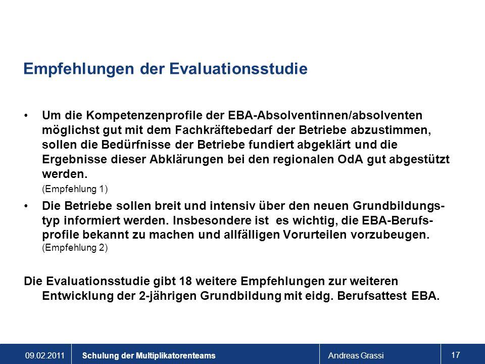 09.02.2011Andreas Grassi 17 Schulung der Multiplikatorenteams Empfehlungen der Evaluationsstudie Um die Kompetenzenprofile der EBA-Absolventinnen/abso