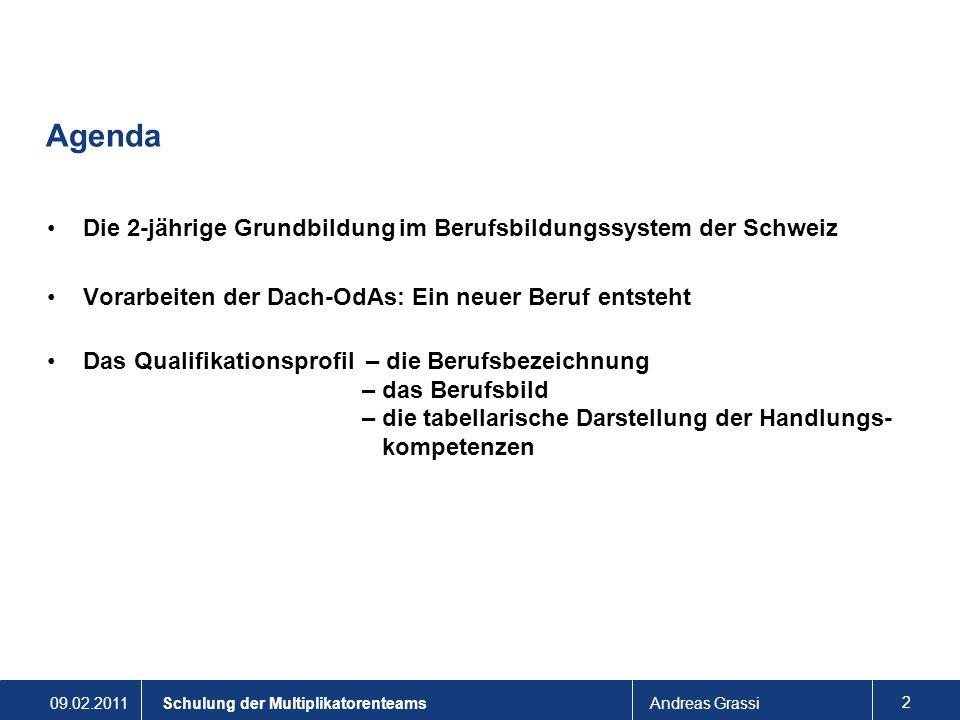 09.02.2011Andreas Grassi 2 Schulung der Multiplikatorenteams Agenda Die 2-jährige Grundbildung im Berufsbildungssystem der Schweiz Vorarbeiten der Dac