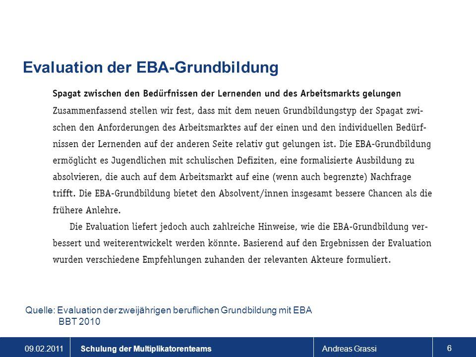 09.02.2011Andreas Grassi 6 Schulung der Multiplikatorenteams Evaluation der EBA-Grundbildung Quelle: Evaluation der zweijährigen beruflichen Grundbild