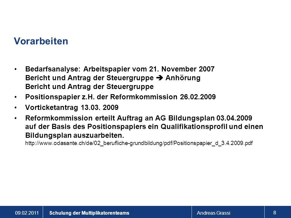 09.02.2011Andreas Grassi 8 Schulung der Multiplikatorenteams Vorarbeiten Bedarfsanalyse: Arbeitspapier vom 21. November 2007 Bericht und Antrag der St