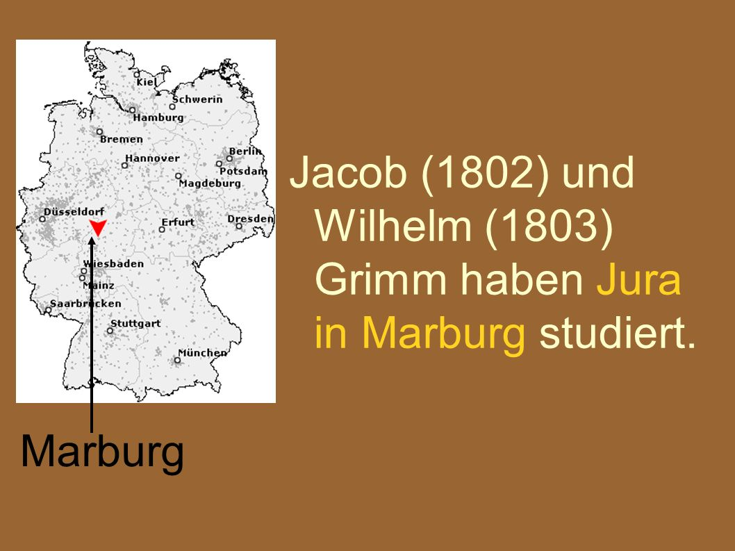 Jacob (1802) und Wilhelm (1803) Grimm haben Jura in Marburg studiert. Marburg
