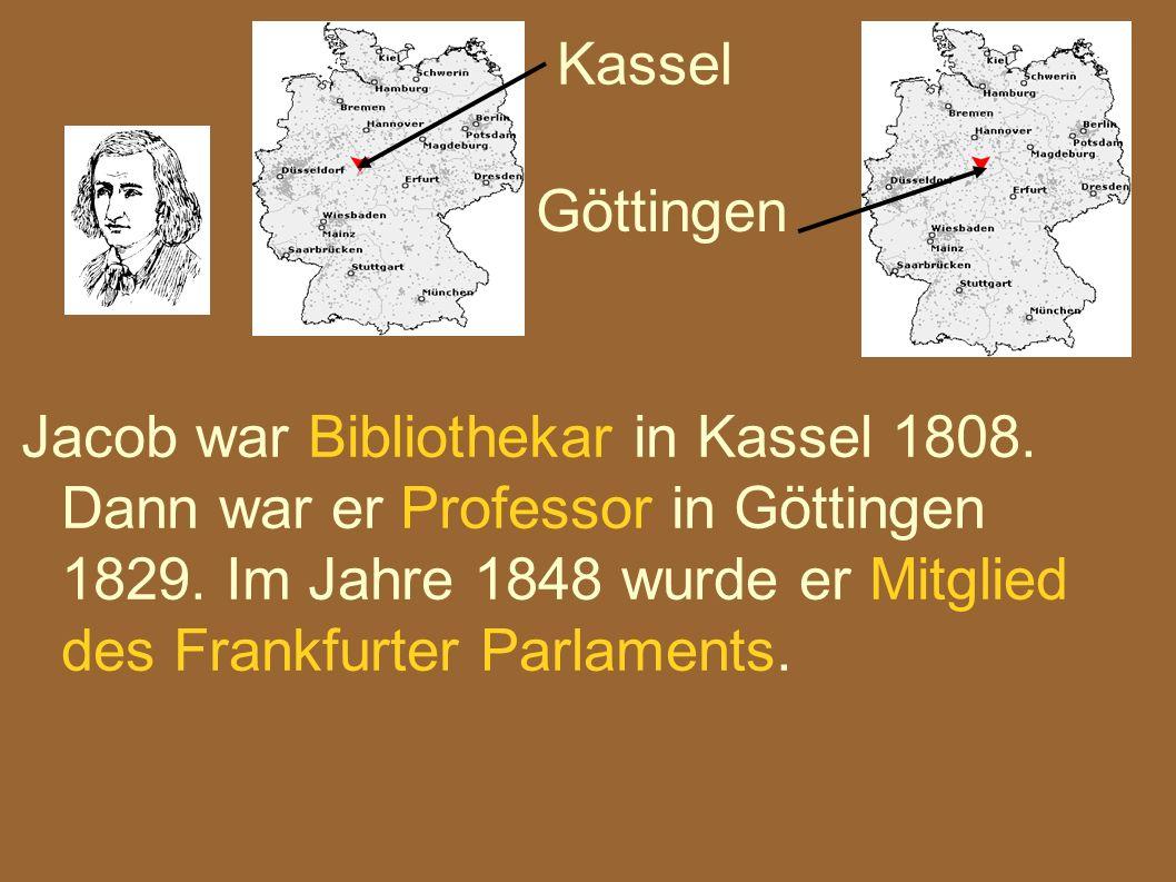 Jacob war Bibliothekar in Kassel 1808. Dann war er Professor in Göttingen 1829. Im Jahre 1848 wurde er Mitglied des Frankfurter Parlaments. Kassel Göt