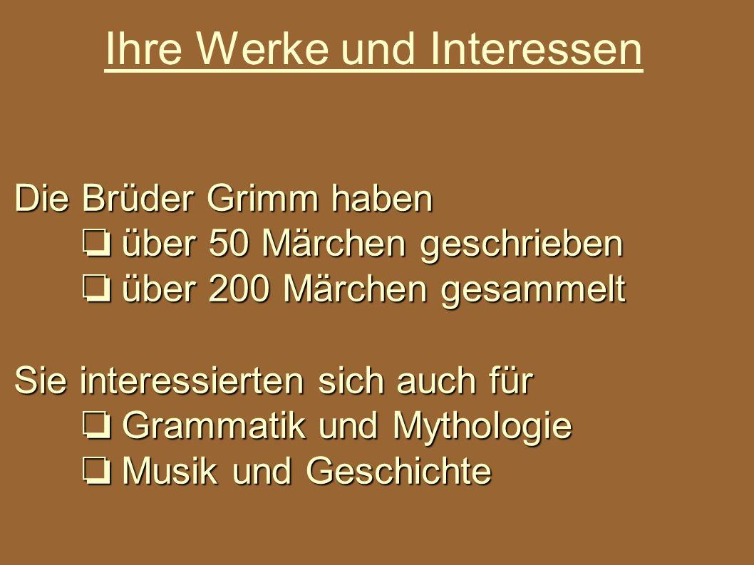 Ihre Werke und Interessen Die Brüder Grimm haben über 50 Märchen geschrieben über 50 Märchen geschrieben über 200 Märchen gesammelt über 200 Märchen g