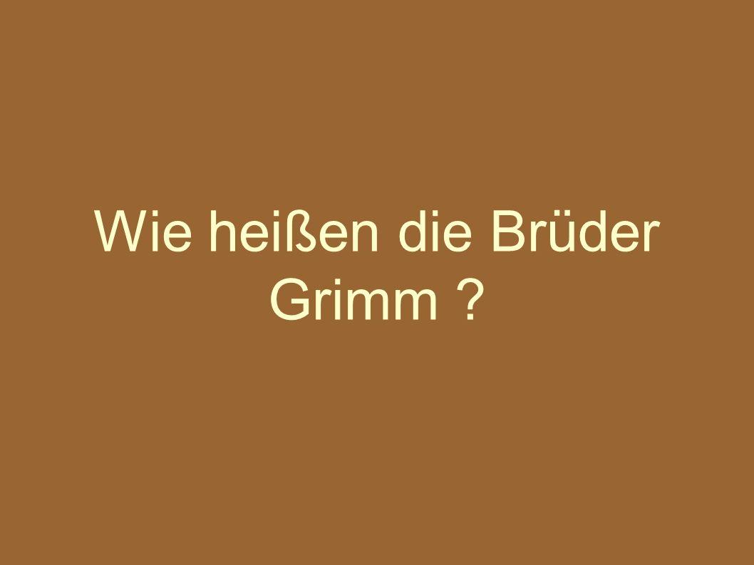 Die Brüder Grimm heißen JacobWilhelm