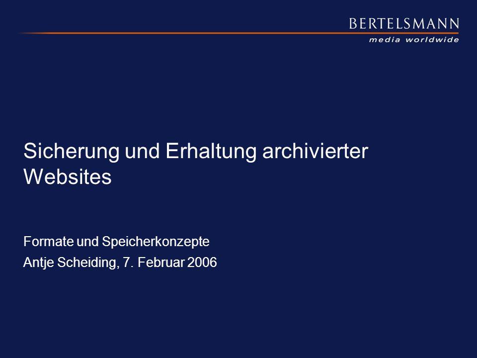 Sicherung und Erhaltung archivierter Websites Formate und Speicherkonzepte Antje Scheiding, 7. Februar 2006