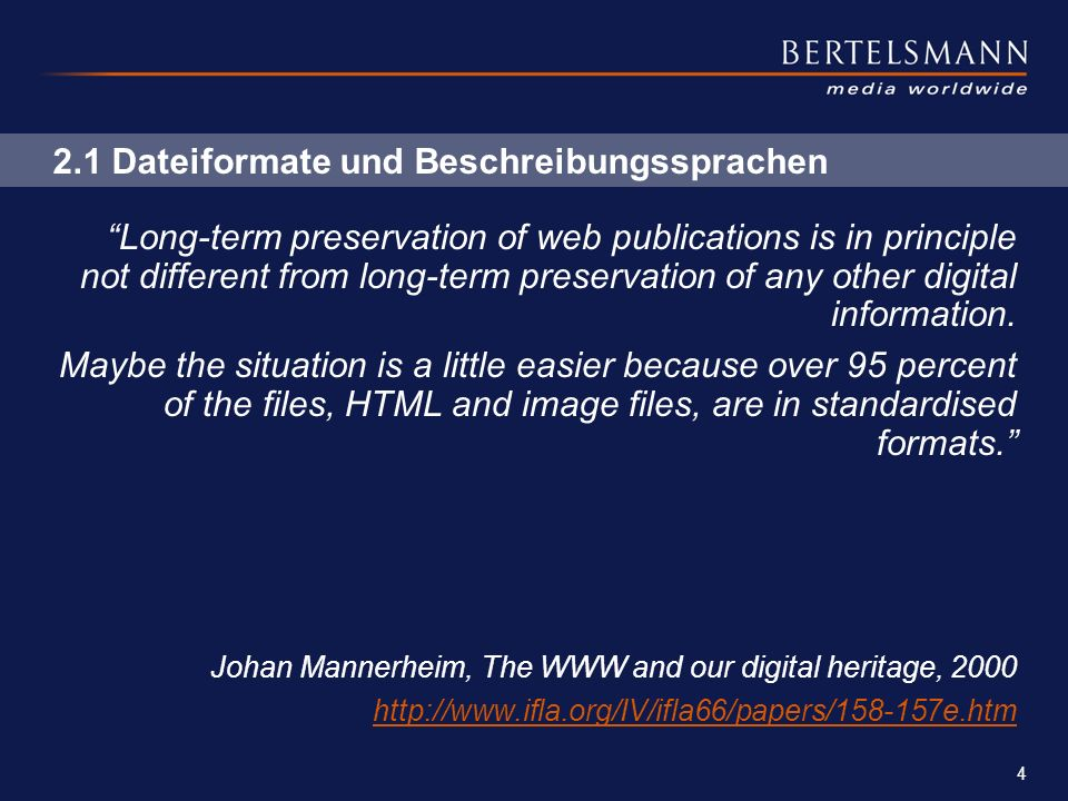 4 2.1 Dateiformate und Beschreibungssprachen Long-term preservation of web publications is in principle not different from long-term preservation of any other digital information.