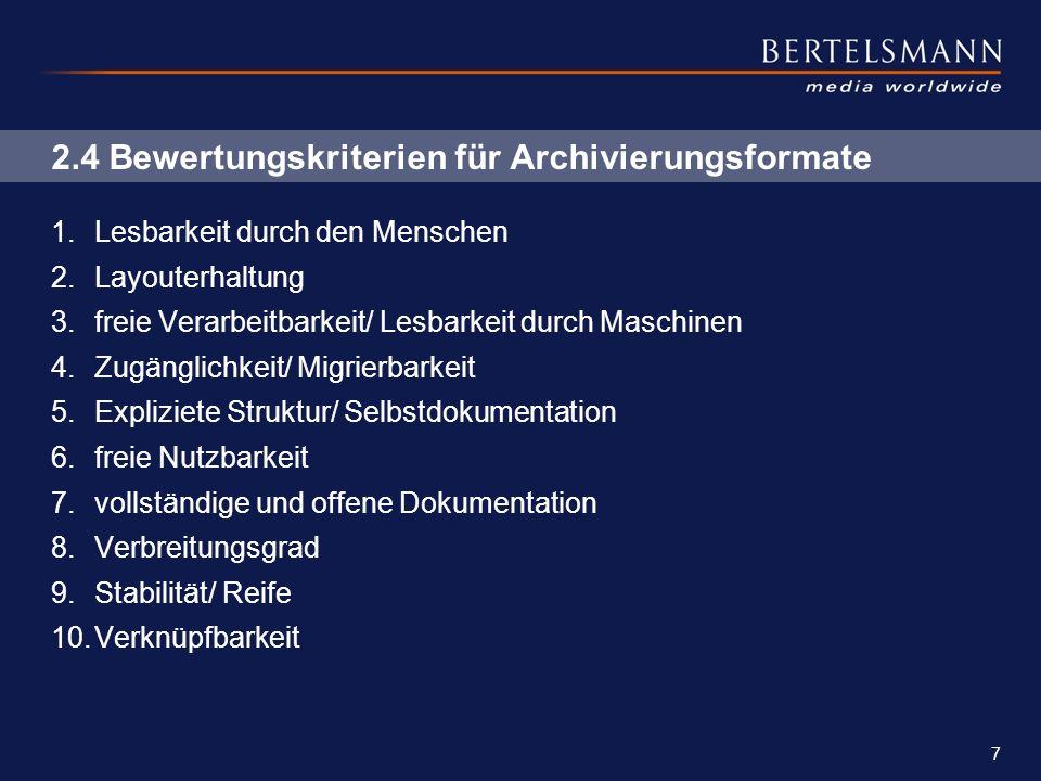 7 2.4 Bewertungskriterien für Archivierungsformate 1.Lesbarkeit durch den Menschen 2.Layouterhaltung 3.freie Verarbeitbarkeit/ Lesbarkeit durch Maschi