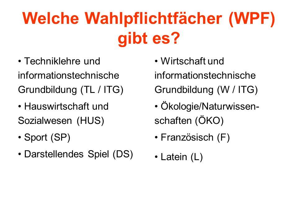 Welche Wahlpflichtfächer (WPF) gibt es? Techniklehre und informationstechnische Grundbildung (TL / ITG) Hauswirtschaft und Sozialwesen (HUS) Sport (SP