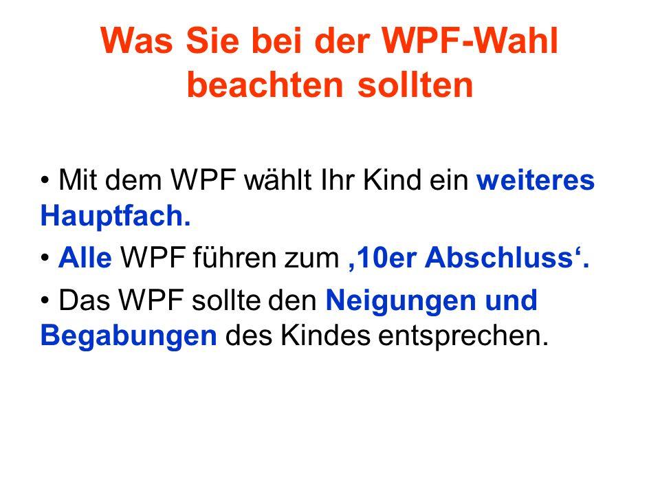 Was Sie bei der WPF-Wahl beachten sollten Mit dem WPF wählt Ihr Kind ein weiteres Hauptfach. Alle WPF führen zum 10er Abschluss. Das WPF sollte den Ne