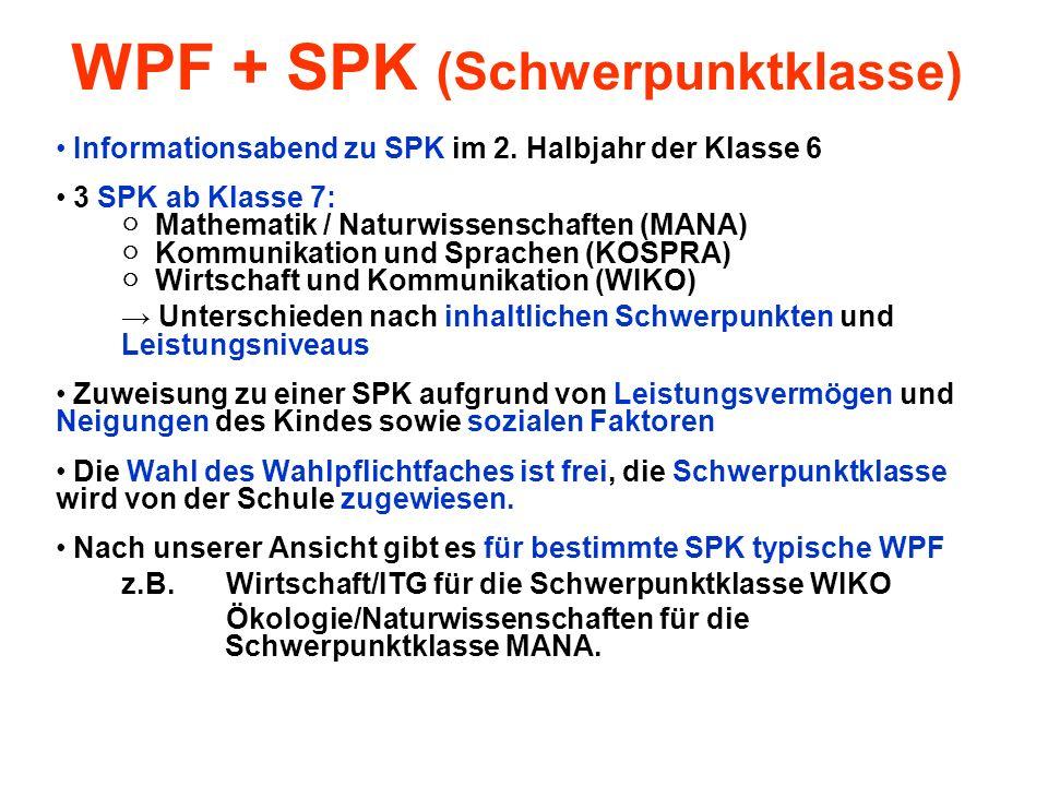 WPF + SPK (Schwerpunktklasse) Informationsabend zu SPK im 2. Halbjahr der Klasse 6 3 SPK ab Klasse 7: Mathematik / Naturwissenschaften (MANA) Kommunik