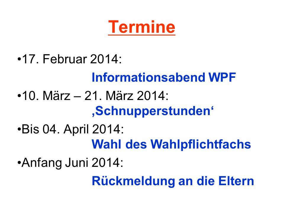 Termine 17. Februar 2014: Informationsabend WPF 10. März – 21. März 2014: Schnupperstunden Bis 04. April 2014: Wahl des Wahlpflichtfachs Anfang Juni 2