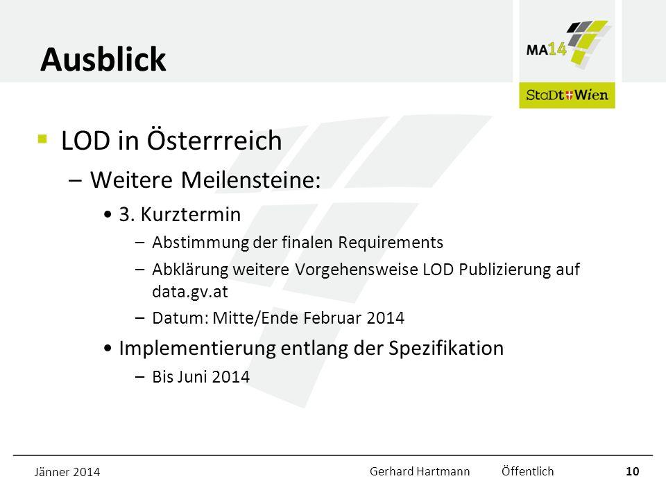 Ausblick LOD in Österrreich –Weitere Meilensteine: 3. Kurztermin –Abstimmung der finalen Requirements –Abklärung weitere Vorgehensweise LOD Publizieru