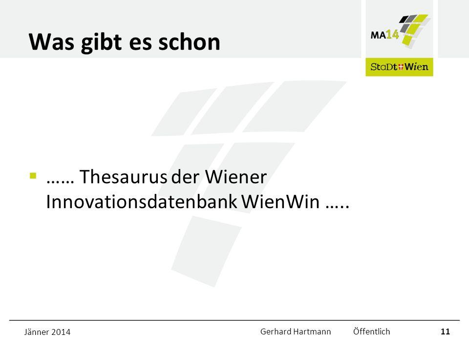 Was gibt es schon …… Thesaurus der Wiener Innovationsdatenbank WienWin ….. Jänner 2014Gerhard Hartmann Öffentlich11