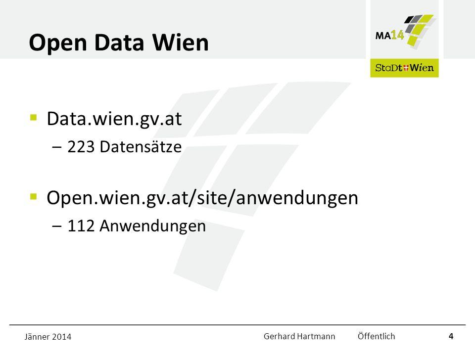 Open Data Wien Data.wien.gv.at –223 Datensätze Open.wien.gv.at/site/anwendungen –112 Anwendungen Jänner 2014Gerhard Hartmann Öffentlich4