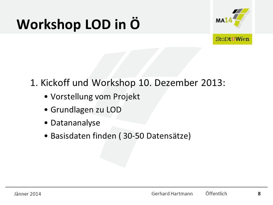 Workshop LOD in Ö 1. Kickoff und Workshop 10. Dezember 2013: Vorstellung vom Projekt Grundlagen zu LOD Datananalyse Basisdaten finden ( 30-50 Datensät
