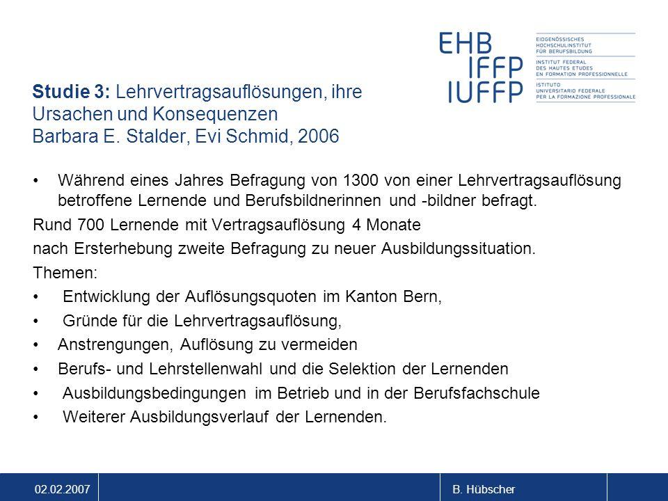 02.02.2007B. Hübscher Studie 3: Lehrvertragsauflösungen, ihre Ursachen und Konsequenzen Barbara E.