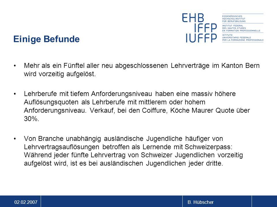 02.02.2007B. Hübscher Einige Befunde Mehr als ein Fünftel aller neu abgeschlossenen Lehrverträge im Kanton Bern wird vorzeitig aufgelöst. Lehrberufe m