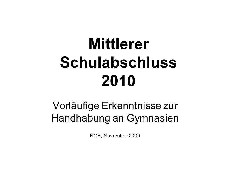 Mittlerer Schulabschluss 2010 Vorläufige Erkenntnisse zur Handhabung an Gymnasien NGB, November 2009
